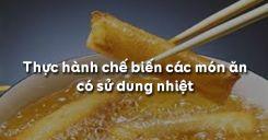 Bài 8: Thực hành chế biến các món ăn có sử dung nhiệt
