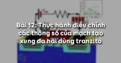 Bài 12: Thực hành điều chỉnh các thông số của mạch tạo xung đa hài dùng tranzito