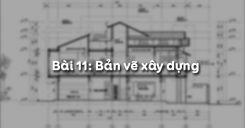 Bài 11: Bản vẽ xây dựng