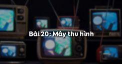 Bài 20: Máy thu hình