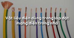 Bài 2: Vật liệu điện dùng trong lắp đặt mạng điện trong nhà