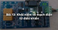 Bài 13: Khái niệm về mạch điện tử điều khiển