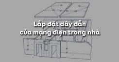 Bài 11: Lắp đặt dây dẫn của mạng điện trong nhà