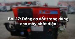 Bài 37: Động cơ đốt trong dùng cho máy phát điện