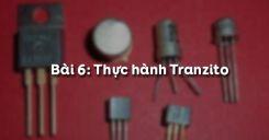 Bài 6: Thực hành Tranzito