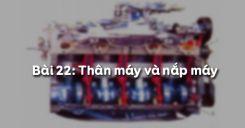 Bài 22: Thân máy và nắp máy