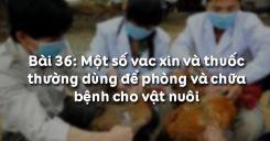 Bài 37: Một số vac xin và thuốc thường dùng để phòng và chữa bệnh cho vật nuôi