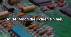 Bài 14: Mạch điều khiển tín hiệu