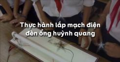 Bài 7: Thực hành lắp mạch điện đèn ống huỳnh quang