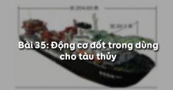 Bài 35: Động cơ đốt trong dùng cho tàu thủy