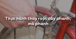 Bài 6: Thực hành thay ruột dây phanh, má phanh