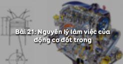 Bài 21: Nguyên lý làm việc của động cơ đốt trong