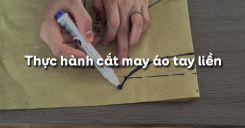 Bài 12: Thực hành cắt may áo tay liền
