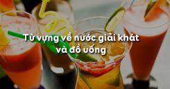 Từ vựng về nước giải khát và đồ uống trong tiếng Anh
