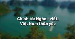 Chính tả Nghe - viết: Việt Nam thân yêu
