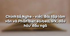 Chính tả Nghe - viết: Bài tập làm văn và Phân biệt eo/oeo, s/x, dấu hỏi/ dấu ngã