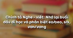 Chính tả Nghe - viết: Nhớ lại buổi đầu đi học và phân biệt eo/oeo, s/x, ươn/ương