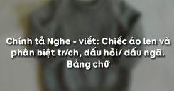 Chính tả Nghe - viết: Chiếc áo len và phân biệt tr/ch, dấu hỏi/ dấu ngã. Bảng chữ