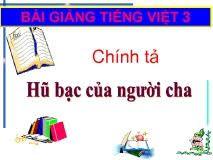 Chính tả Nghe - viết: Hủ bạc của người cha và Phân biệt ui/uôi, s/x, ăt/ăc