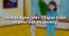 Chính tả Nghe - viết: Cô giáo tí hon và phân biệt s/x, ăn/ăng