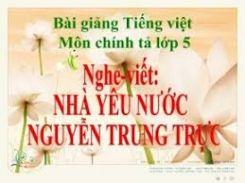 Chính tả Nghe - viết Nhà yêu nước Nguyễn Trung Trực