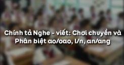 Chính tả Nghe - viết: Chơi chuyền và Phân biệt ao/oao, l/n, an/ang