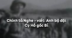 Chính tả Nghe - viết: Anh bộ đội Cụ Hồ gốc Bỉ