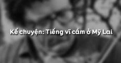 Kể chuyện: Tiếng vĩ cầm ở Mỹ Lai
