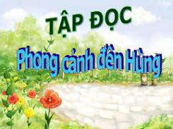 Tập đọc: Phong cảnh đền Hùng