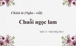 Chính tả Nghe – viết: Chuỗi ngọc lam