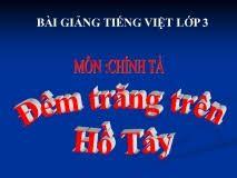 Chính tả Nghe - viết: Đêm trăng trên Hồ Tây và Phân biệt iu/uyu, d/gi/r, dấu hỏi/ dấu ngã