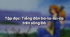 Tập đọc: Tiếng đàn ba-la-lai-ca trên sông Đà