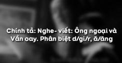 Chính tả: Nghe- viết: Ông ngoại và Vần oay. Phân biệt d/gi/r, ă/ăng
