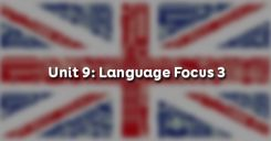 Unit 9: Language Focus 3