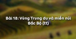 Bài 18: Vùng Trung du và miền núi Bắc Bộ (tt)
