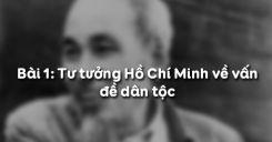 Bài 1: Tư tưởng Hồ Chí Minh về vấn đề dân tộc