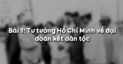 Bài 1: Tư tưởng Hồ Chí Minh về đại đoàn kết dân tộc