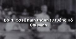 Bài 1: Cơ sở hình thành tư tưởng Hồ Chí Minh