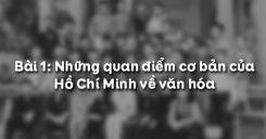 Bài 1: Những quan điểm cơ bản của Hồ Chí Minh về văn hóa