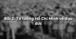 Bài 2: Tư tưởng Hồ Chí Minh về đạo đức