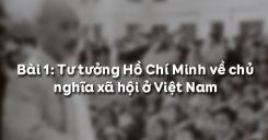 Bài 1: Tư tưởng Hồ Chí Minh về chủ nghĩa xã hội ở Việt Nam