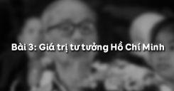Bài 3: Giá trị tư tưởng Hồ Chí Minh