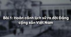 Bài 1: Hoàn cảnh lịch sử ra đời Đảng cộng sản Việt Nam