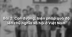 Bài 2: Con đường, biện pháp quá độ lên chủ nghĩa xã hội ở Việt Nam