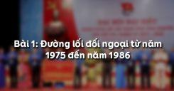 Bài 1: Đường lối đối ngoại từ năm 1975 đến năm 1986