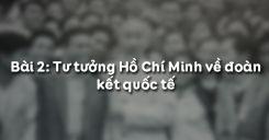 Bài 2: Tư tưởng Hồ Chí Minh về đoàn kết quốc tế