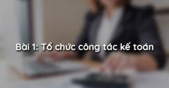 Bài 1: Tổ chức công tác kế toán