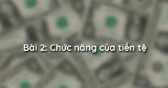 Bài 2: Chức năng của tiền tệ