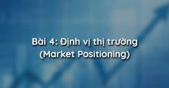 Bài 4: Định vị thị trường (Market Positioning)