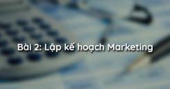 Bài 2: Lập kế hoạch Marketing